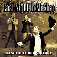 Manufactured Victory — Last Night In Mexico