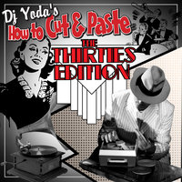 How To Cut and Paste- The Thirties Edition — DJ Yoda, Danny Kaye