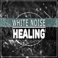 White Noise Healing — Relax Meditate Sleep, White Noise Therapy, Lullaby Land, Lullaby Land|Relax Meditate Sleep|White Noise Therapy