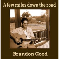 A Few Miles Down the Road — Brandon Good