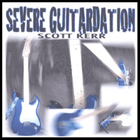 Severe Guitardation — Scott Kerr