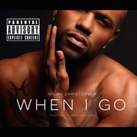 When I Go — Papi Chuloh, Milan Christopher