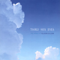 Thru His Eyes--The Songs of Allison Gilliam — сборник