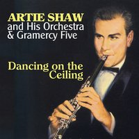 Dancing on the Ceiling — Artie Shaw & His Orchestra, Gramercy Five, Artie Shaw and His Orchestra | Gramercy Five