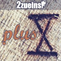 Plus X — 2zueins!