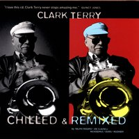 Chilled & Remixed — Clark Terry
