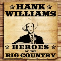 Heroes of the Big Country - Hank Williams — Hank Williams