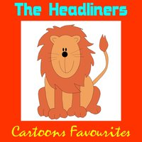 Cartoons Favourites — The Headliners