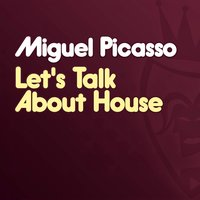 Let's Talk About House — Miguel Picasso