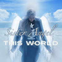 This World — Sister Angel