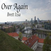 Over Again — Brett Izsa