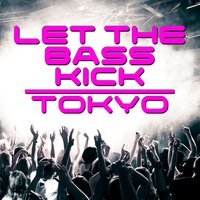 Let the Bass Kick In Tokyo — сборник