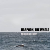 Midnight Entry — Harpoon, The Whale