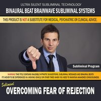 Overcoming Fear of Rejection — Binaural Beat Brainwave Subliminal Systems