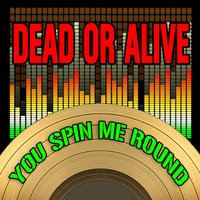You Spin Me Round (Like A Record) — Dead Or Alive