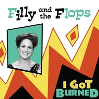 I Got Burned — Filly and the Flops