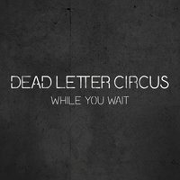While You Wait — Dead Letter Circus