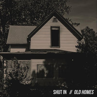 Old Homes — Shut In