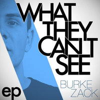 What They Can't See EP — Burke Zack