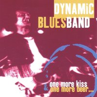 One More Kiss & One More Beer — Dynamic Blues Band