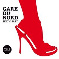 Recommend you gare du nord sex n jazz really