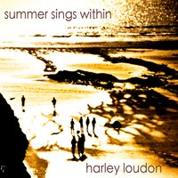 Summer Sings Within — harley loudon