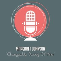 Changeable Daddy of Mine — Margaret Johnson