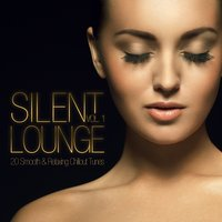 Silent Lounge, Vol. 1 - 20 Smooth & Relaxing Chillout Tunes — сборник