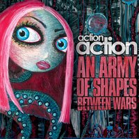 An Army Of Shapes Between Wars — Action Action