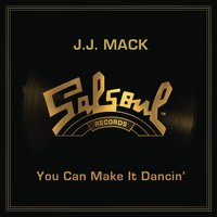 You Can Make It Dancin' — J.J. Mack
