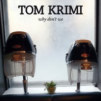 Why Don't We — Tom Krimi