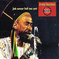 Jah Never Fail Me Yet — Brother Resistance