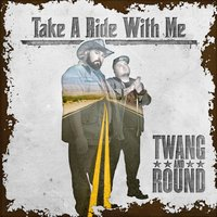 Take a Ride With Me — Twang and Round