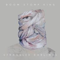 Boom Stomp King — Strangled Darlings
