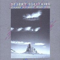 Desert Solitaire — Michael Stearns, Steve Roach, Kevin Braheny