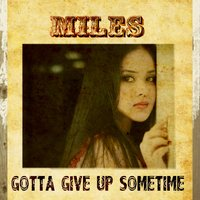 Gotta Give up Sometime — Miles