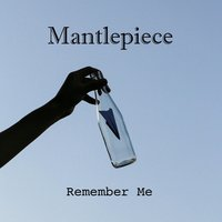 Remember Me — Mantlepiece