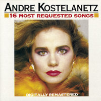 16 Most Requested Songs — Леонард Бернстайн, Морис Равель, Andre Kostelanetz & His Orchestra