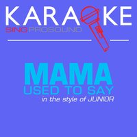 Mama Used to Say (In the Style of Junior) — Karaoke