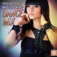 These Beats Are Made For Playing: Dance Mix, Vol. 1 — сборник