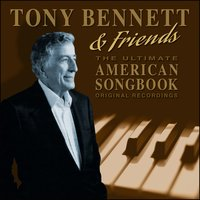The Ultimate American Songbook - 50 Original Recordings — Tony Bennett & Friends