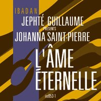 Ibadan - L'ame Eternelle — Jephte Guillaume/Johanna Saint-Pierre, Jephte Guillaume & Johanna Saint-Pierre