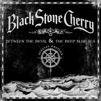 Between The Devil & The Deep Blue Sea — Black Stone Cherry