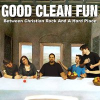 Between Christian Rock and a Hard Place — Good Clean Fun