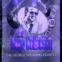 The Mega Collection — The George Shearing Quintet