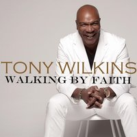 Walking By Faith — Tony Wilkins