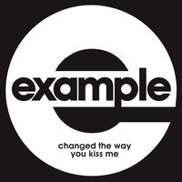 Changed The Way You Kiss Me — Example