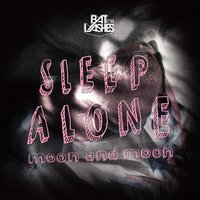Sleep Alone/Moon and Moon — Bat For Lashes