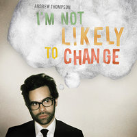I'm Not Likely to Change — Andrew Thompson