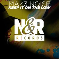 Keep It On The Low — Mak3 Noise